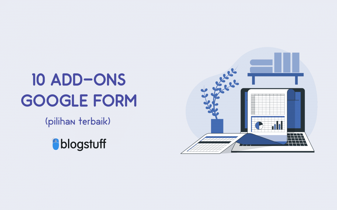 Tips dan Trik Google Form : 10 Add-ons Terbaik Google Form